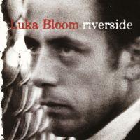 "Debut Albums That Shook My World - (Luka Bloom - ""Riverside"")"