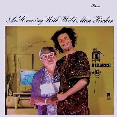Wild Man Fischer - An Evening With Wild Man Fischer